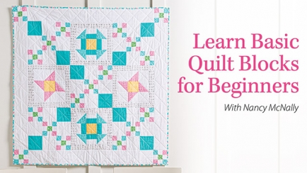 Learn Basic Quilt Blocks for Beginners Online Class