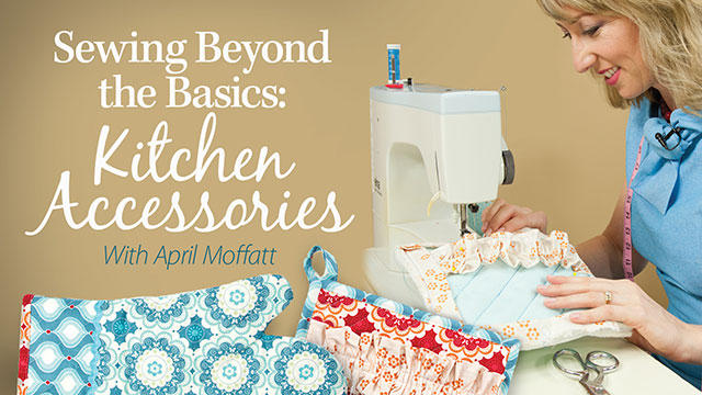 Online Classes: Sewing Beyond the Basics: Kitchen Accessories