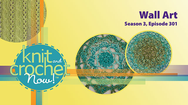 Knit and Crochet Now!: Knit and Crochet Now! Season 3, Episode 301: Wall Art