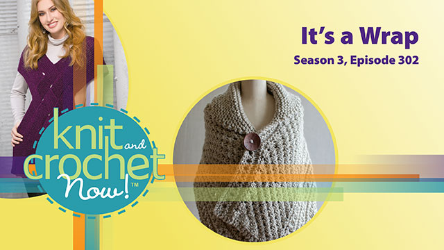 Knit and Crochet Now!: Knit and Crochet Now! Season 3, Episode 302: It's a Wrap