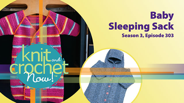 Knit and Crochet Now!: Knit and Crochet Now! Season 3, Episode 303: Baby Sleeping Sack