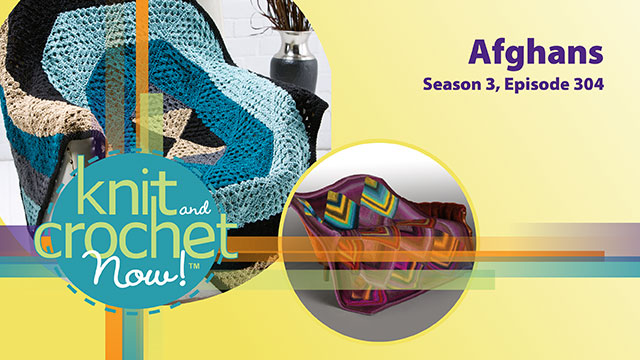 Knit and Crochet Now!: Knit and Crochet Now! Season 3, Episode 304: Afghans