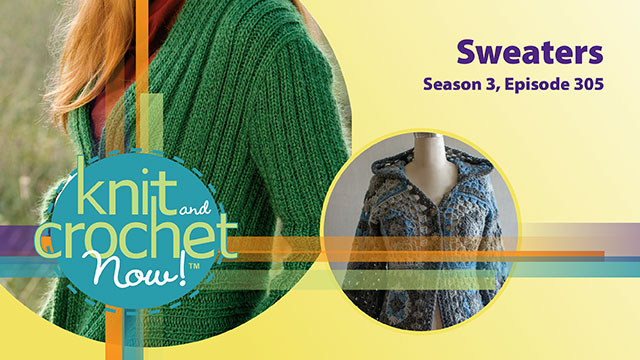 Knit and Crochet Now!: Knit and Crochet Now! Season 3, Episode 305: Sweaters