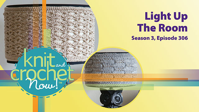 Knit and Crochet Now!: Knit and Crochet Now! Season 3, Episode 306: Light Up the Room