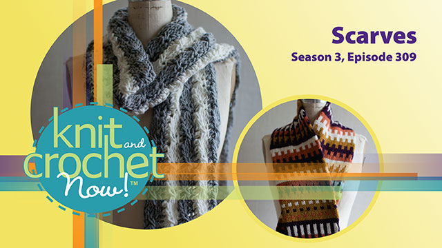 Knit and Crochet Now!: Knit and Crochet Now! Season 3, Episode 309: Scarves