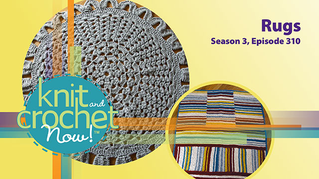 Knit and Crochet Now!: Knit and Crochet Now! Season 3, Episode 310: Rugs