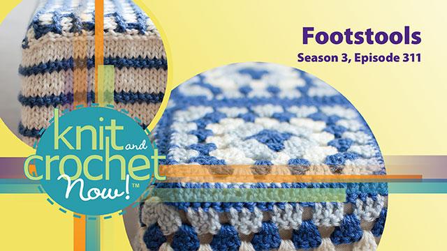 Knit and Crochet Now!: Knit and Crochet Now! Season 3, Episode 311: Footstools