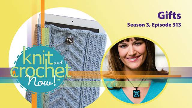 Knit and Crochet Now!: Knit and Crochet Now! Season 3, Episode 313: Gifts