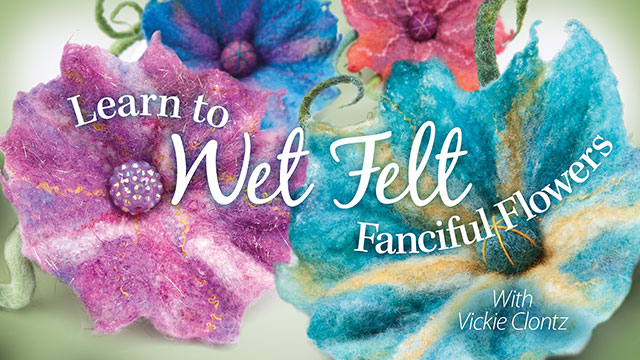 Online Classes: Learn to Wet Felt Fanciful Flowers