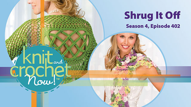 Knit and Crochet Now!: Knit and Crochet Now! Season 4, Episode 402: Shrug It Off