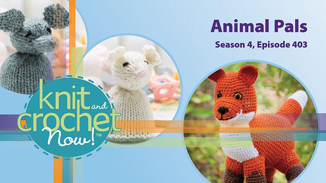 Knit and Crochet Now!: Knit and Crochet Now! Season 4, Episode 403: Animal Pals