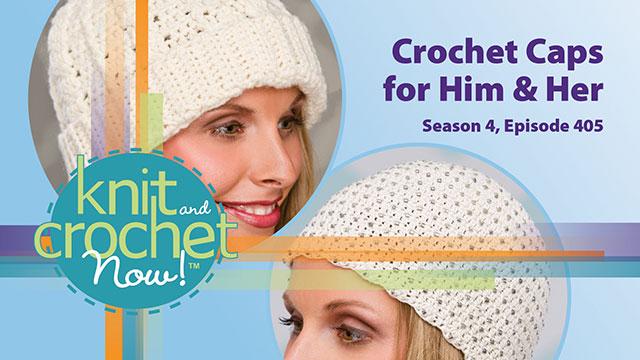 Knit and Crochet Now!: Knit and Crochet Now! Season 4, Episode 405: Crochet Caps for Him & Her
