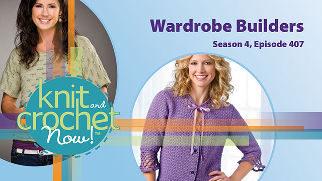 Knit and Crochet Now!: Knit and Crochet Now! Season 4, Episode 407: Wardrobe Builders