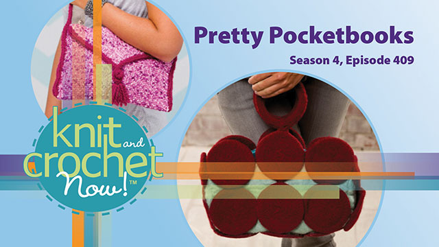 Knit and Crochet Now!: Knit and Crochet Now! Season 4, Episode 409: Pretty Pocketbooks
