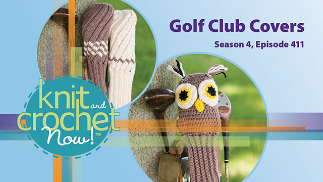 Knit and Crochet Now! Season 4, Episode 411: Golf Club Covers video