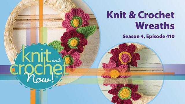 Knit and Crochet Now!: Knit and Crochet Now! Season 4, Episode 410: Knit & Crochet Wreaths