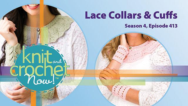 Knit and Crochet Now!: Knit and Crochet Now! Season 4, Episode 413: Lace Collars & Cuff