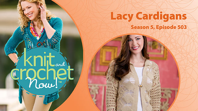 Knit and Crochet Now!: Knit and Crochet Now! Season 5, Episode 503: Lacy Cardigans