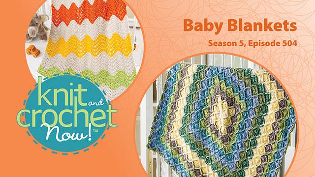 Knit and Crochet Now!: Knit and Crochet Now! Season 5, Episode 504: Baby Blankets
