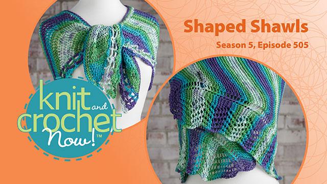 Knit and Crochet Now!: Knit and Crochet Now! Season 5, Episode 505: Shaped Shawls