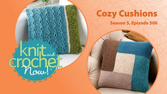Knit and Crochet Now!: Knit and Crochet Now! Season 5, Episode 506: Cozy Cushions