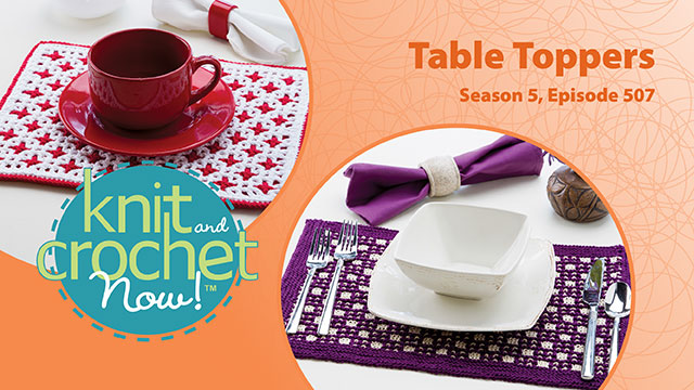 Knit and Crochet Now!: Knit and Crochet Now! Season 5, Episode 507: Table Toppers