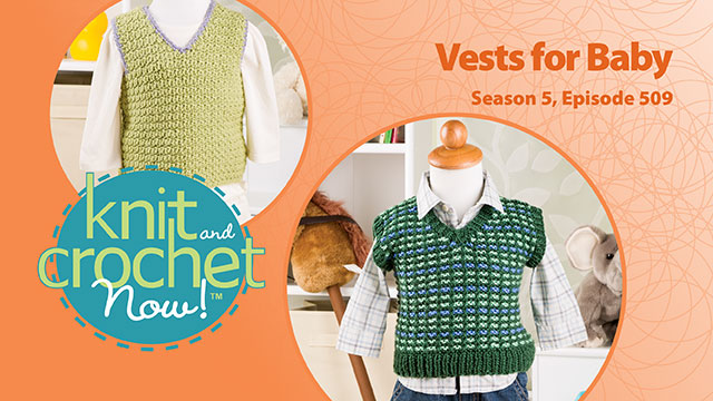 Knit and Crochet Now!: Knit and Crochet Now! Season 5, Episode 509: Vests for Baby