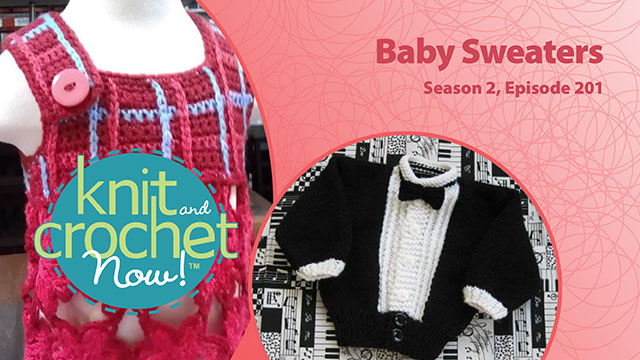 Knit and Crochet Now!: Knit and Crochet Now! Season 2, Episode 201: Baby Sweaters