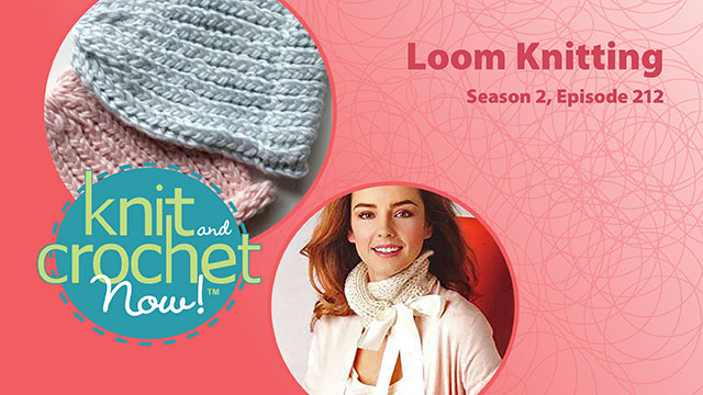 Knit and Crochet Now!: Knit and Crochet Now! Season 2, Episode 212: Loom Knitting
