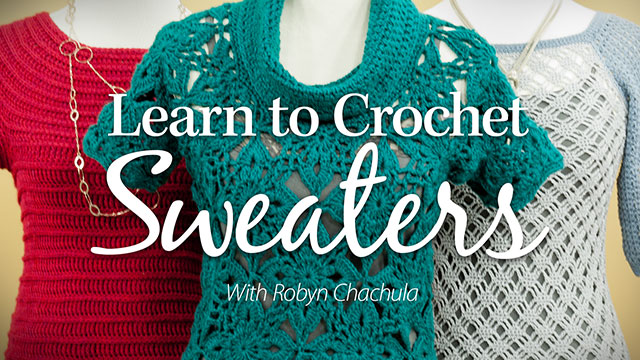 Online Classes: Learn to Crochet Sweaters: Raglan, Top-Down & Motif