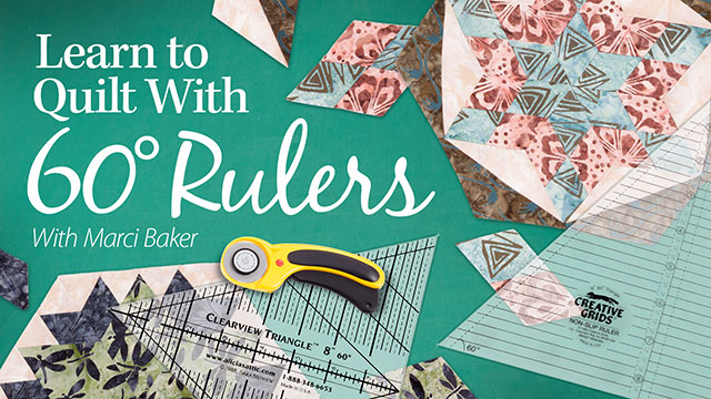 Online Classes: Learn to Quilt With 60-Degree Rulers