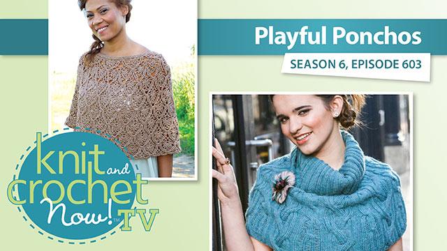 Knit and Crochet Now!: Knit and Crochet Now! Season 6: Playful Ponchos