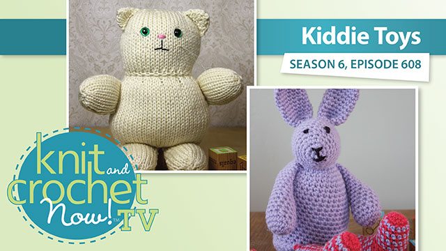 Knit and Crochet Now!: Knit and Crochet Now! Season 6: Kiddie Toys