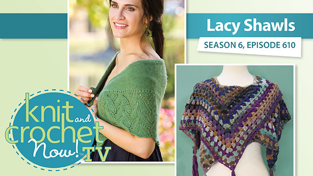 Knit and Crochet Now!: Knit and Crochet Now! Season 6: Lacy Shawls