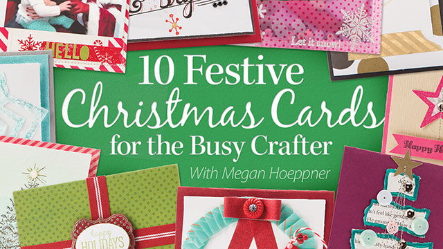 Online Classes: 10 Festive Christmas Cards for the Busy Crafter
