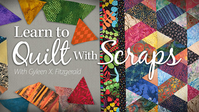 Online Classes: Learn to Quilt With Scraps: Stash to Treasure