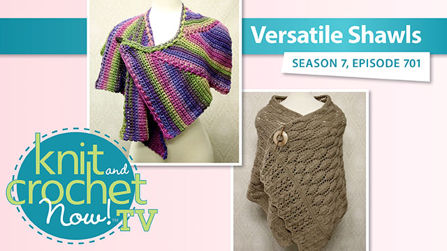 Knit and Crochet Now! Season 7: Versatile Shawls video