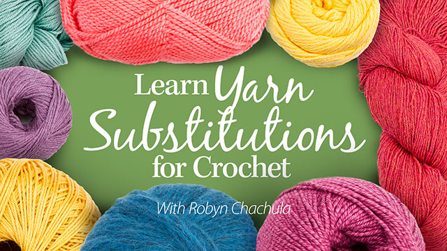 Online Classes: Learn Yarn Substitutions for Crochet