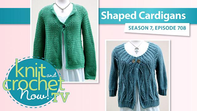 Knit and Crochet Now!: Knit and Crochet Now! Season 7: Shaped Cardigans