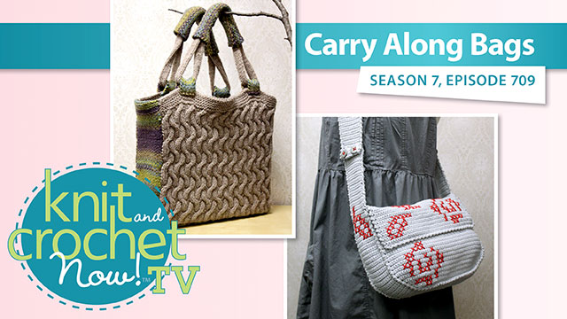 Knit and Crochet Now!: Knit and Crochet Now! Season 7: Carry Along Bags