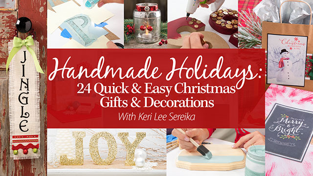 Online Classes: Handmade Holidays: 24 Quick & Easy Christmas Gifts & Decorations