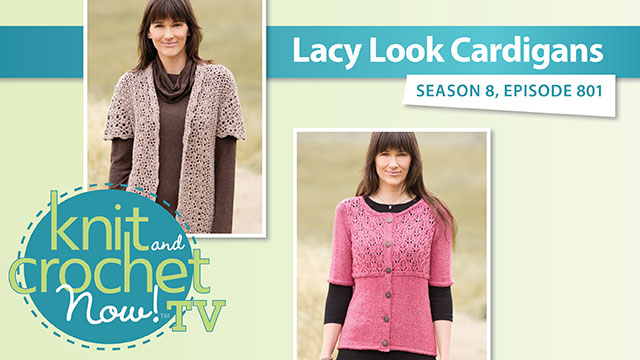 Knit and Crochet Now!: Knit and Crochet Now! Season 8: Lacey Look Cardigans