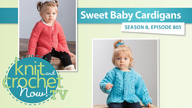 Knit and Crochet Now!: Knit and Crochet Now! Season 8: Sweet Baby Cardigans
