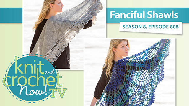 Knit and Crochet Now!: Knit and Crochet Now! Season 8: Fancyful Shawls