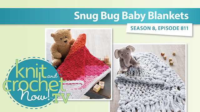 Knit and Crochet Now!: Knit and Crochet Now! Season 8: Snug Bug Baby Blankets