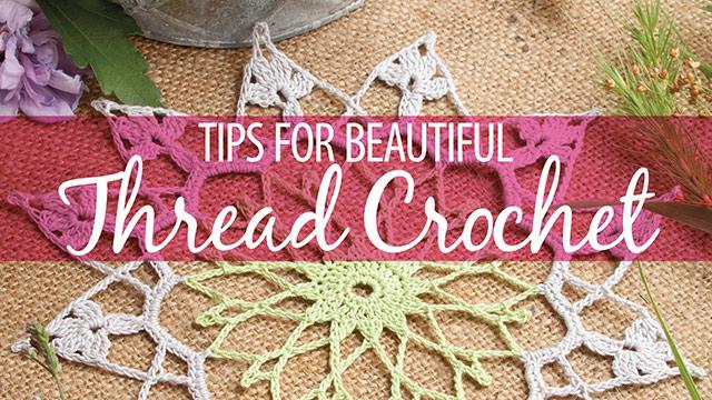 Learn, Make, Create!: Tips for Beautiful Thread Crochet