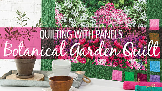 Learn, Make, Create!: Quilting With Panels: Botanical Garden Quilt