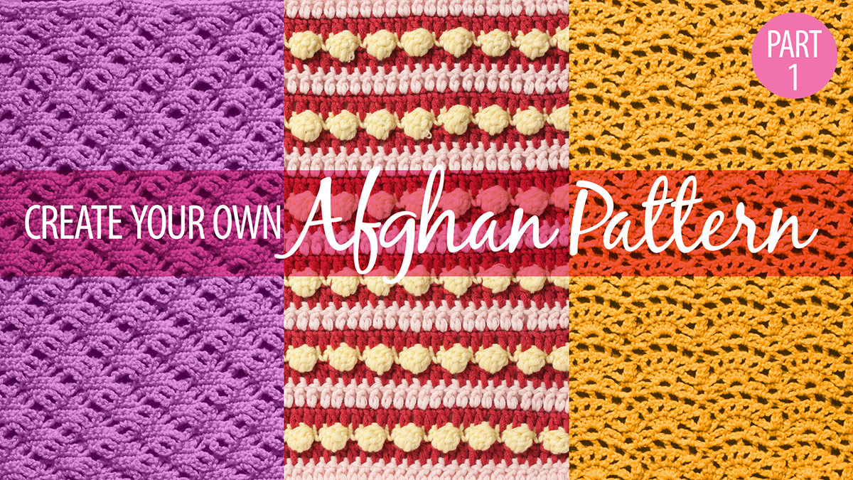 Learn, Make, Create!: Create Your Own Afghan Pattern Part 1