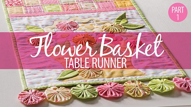 Learn, Make, Create!: Flower Basket Table Runner Part 1