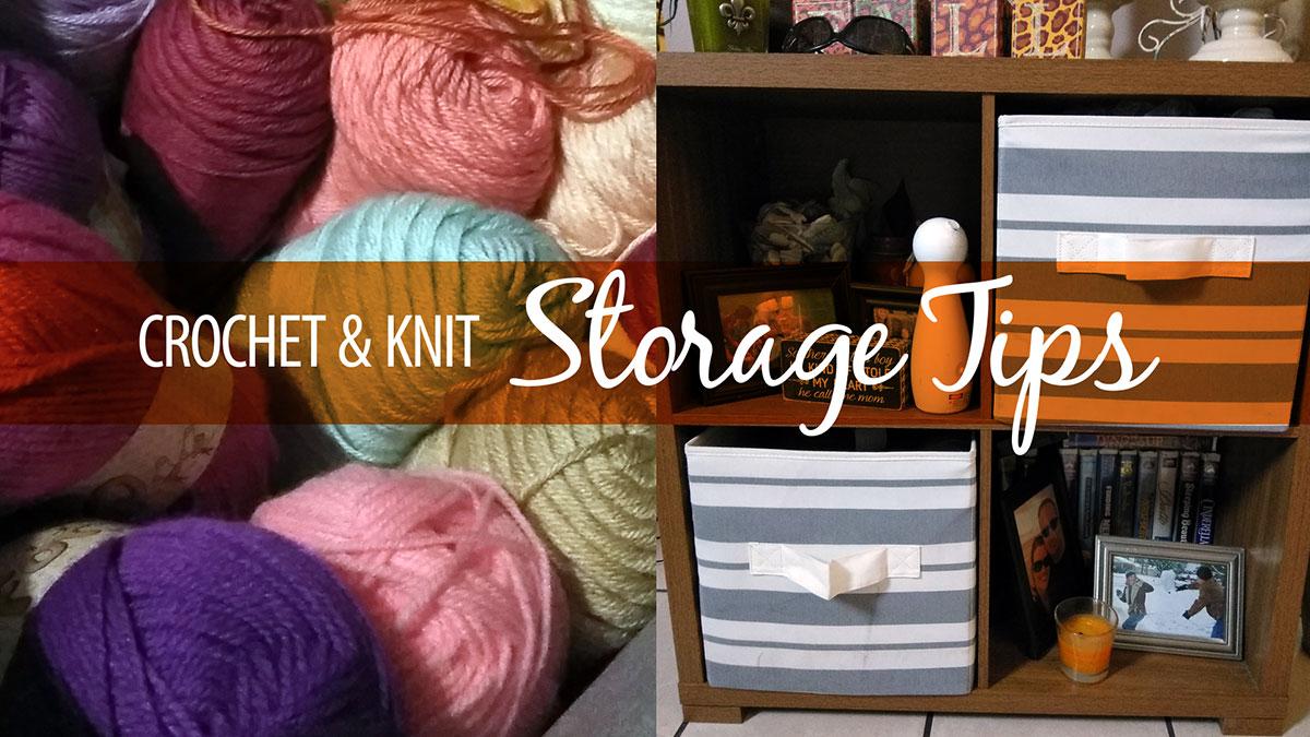 Quick Stitches & Tips: Crochet & Knitting Storage Tips